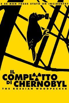 Locandina Il complotto di Chernobyl - The Russian Woodpecker